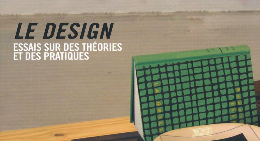 Le design, essais sur des théories et des pratiques